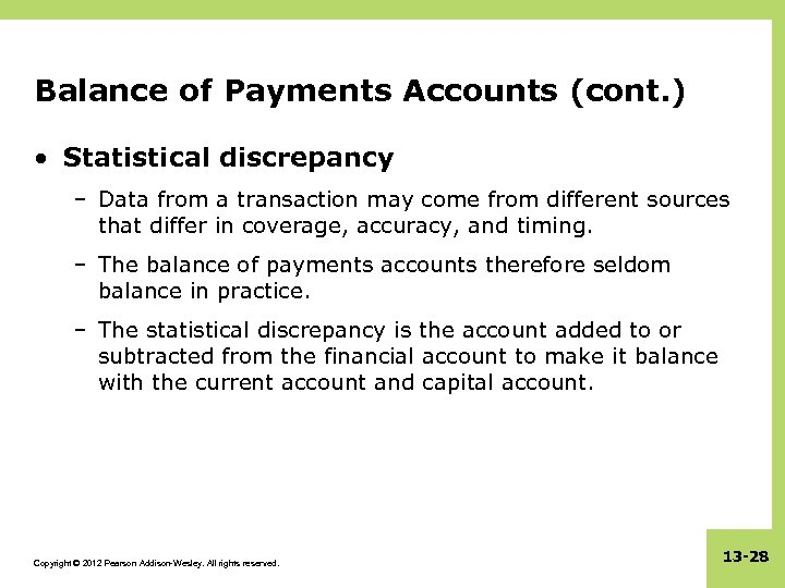Balance of Payments Accounts (cont. ) • Statistical discrepancy – Data from a transaction