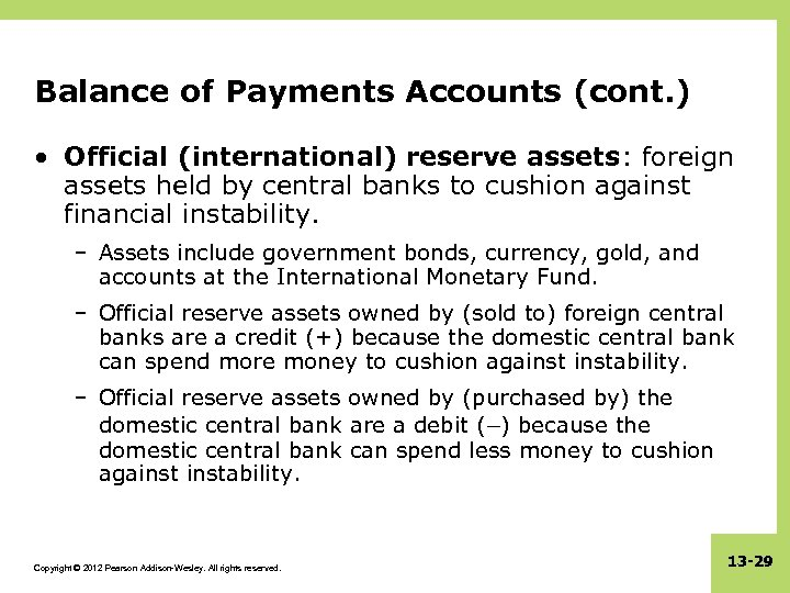 Balance of Payments Accounts (cont. ) • Official (international) reserve assets: foreign assets held
