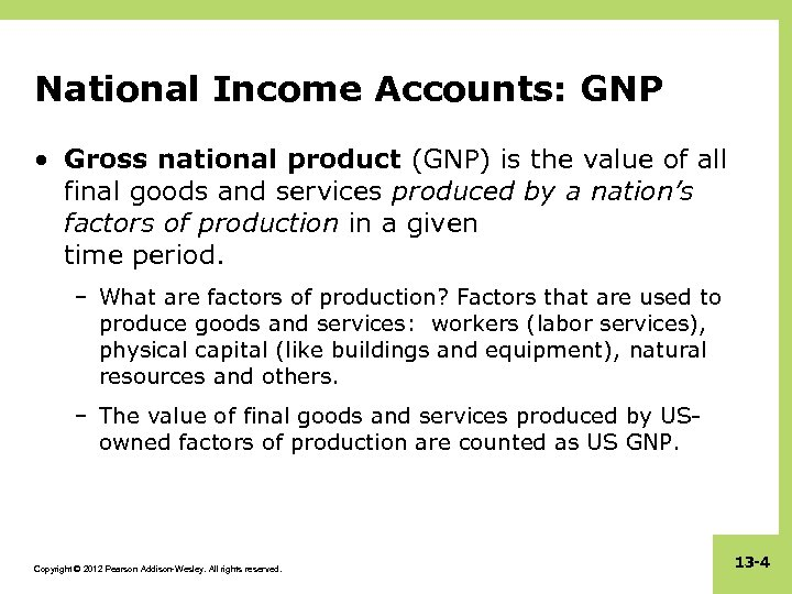 National Income Accounts: GNP • Gross national product (GNP) is the value of all