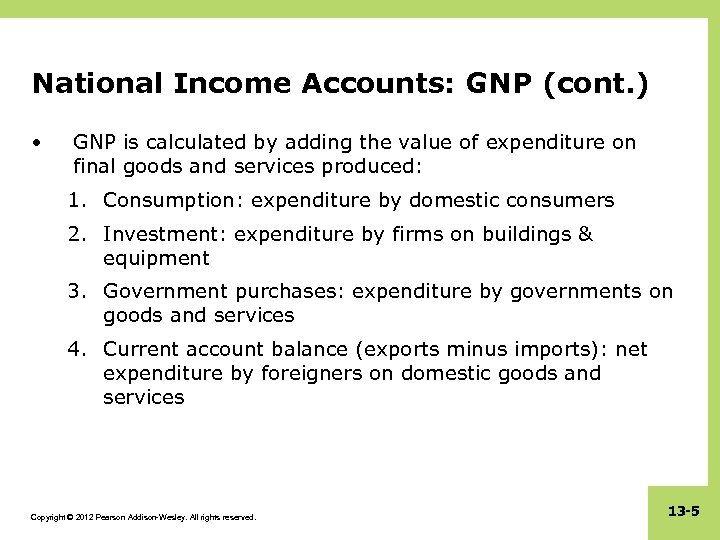 National Income Accounts: GNP (cont. ) • GNP is calculated by adding the value