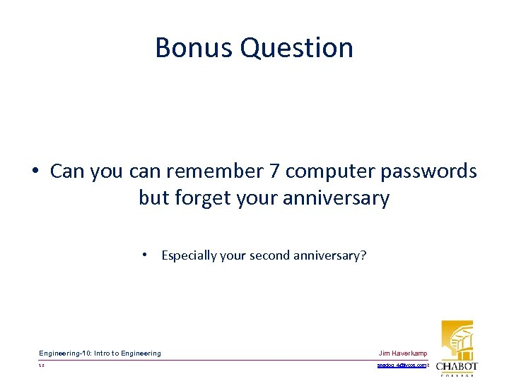 Bonus Question • Can you can remember 7 computer passwords but forget your anniversary