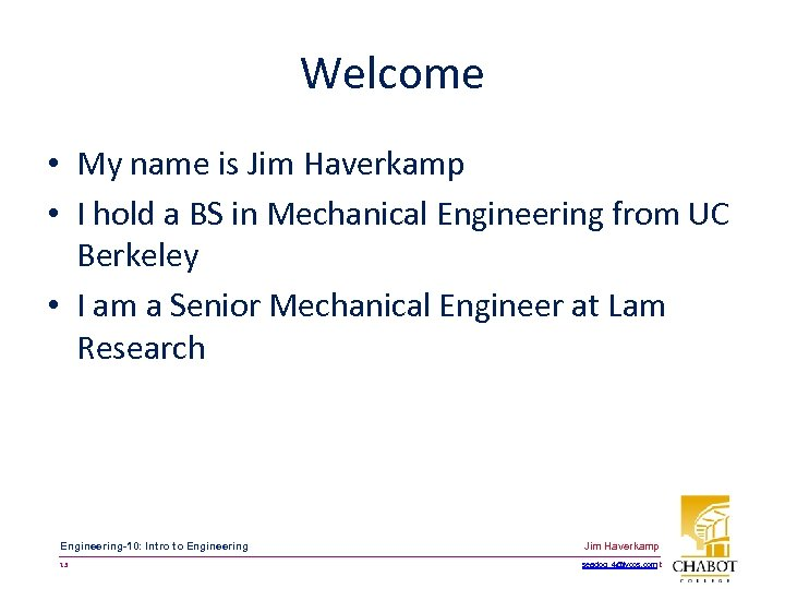 Welcome • My name is Jim Haverkamp • I hold a BS in Mechanical