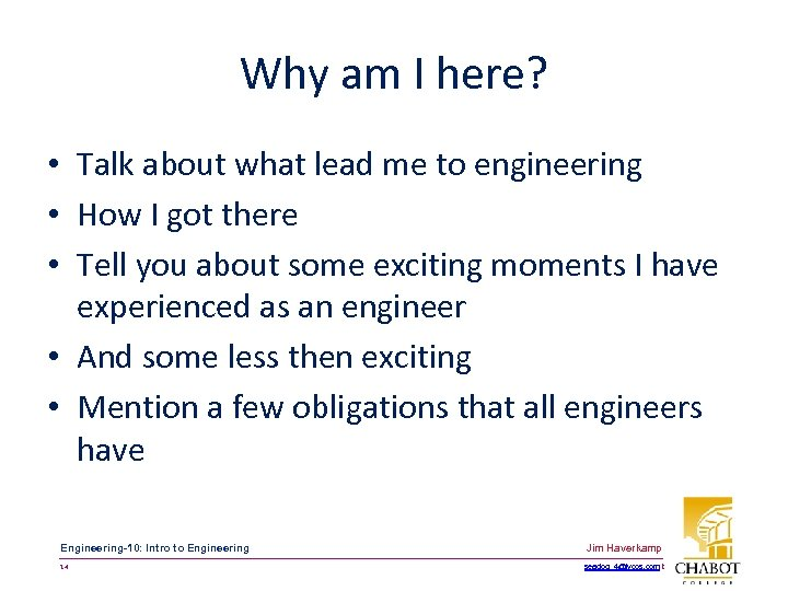 Why am I here? • Talk about what lead me to engineering • How