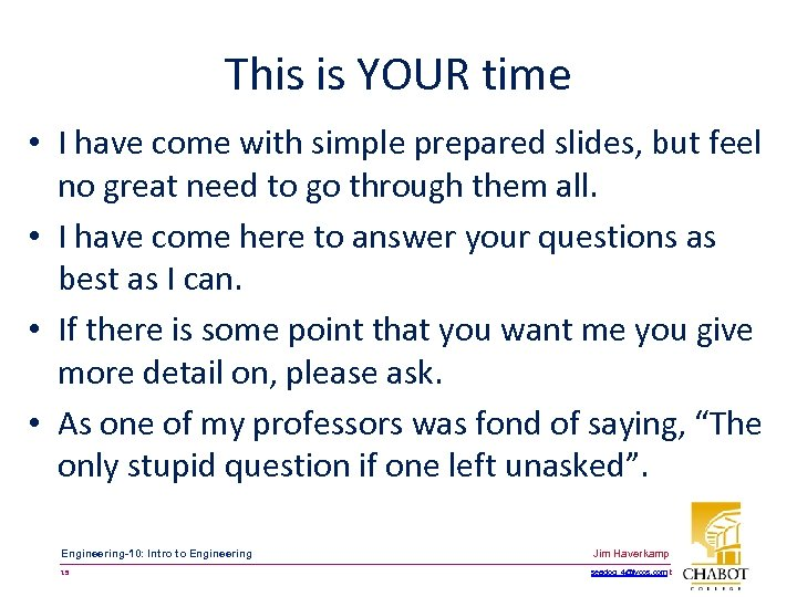 This is YOUR time • I have come with simple prepared slides, but feel