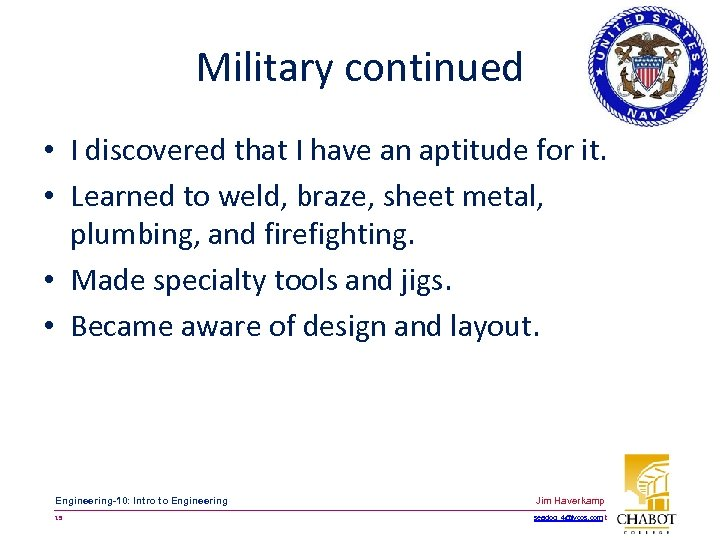 Military continued • I discovered that I have an aptitude for it. • Learned