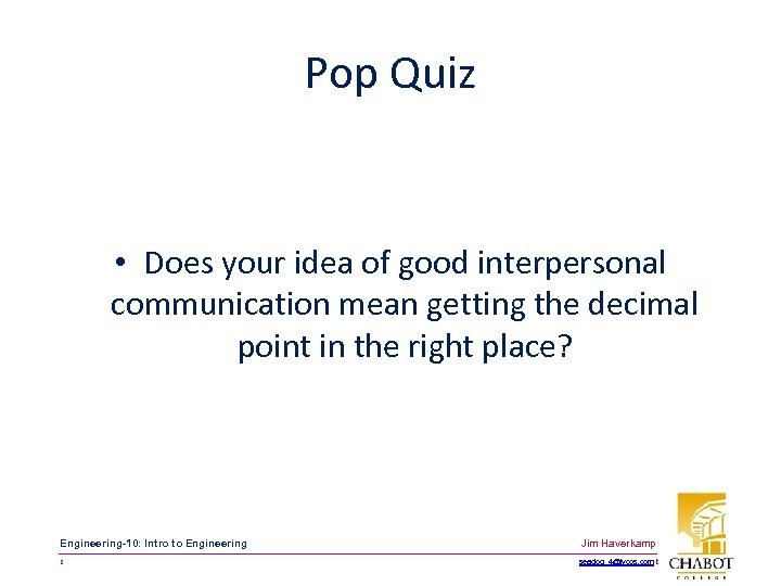 Pop Quiz • Does your idea of good interpersonal communication mean getting the decimal