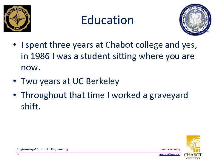 Education • I spent three years at Chabot college and yes, in 1986 I