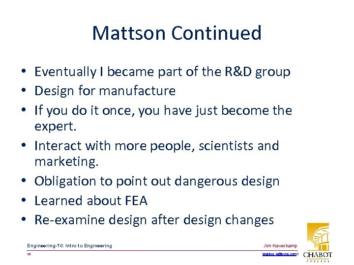 Mattson Continued • Eventually I became part of the R&D group • Design for