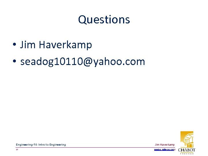 Questions • Jim Haverkamp • seadog 10110@yahoo. com Engineering-10: Intro to Engineering Jim Haverkamp