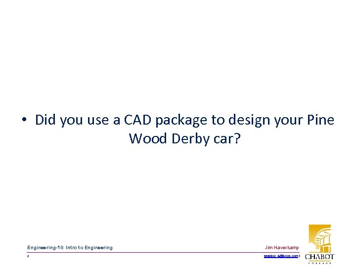 • Did you use a CAD package to design your Pine Wood Derby