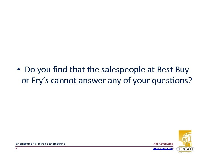 • Do you find that the salespeople at Best Buy or Fry's cannot