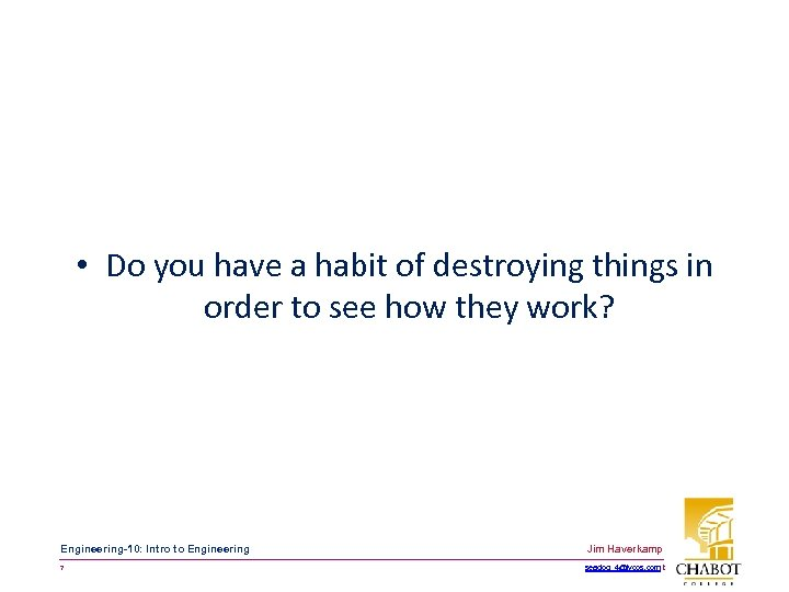• Do you have a habit of destroying things in order to see