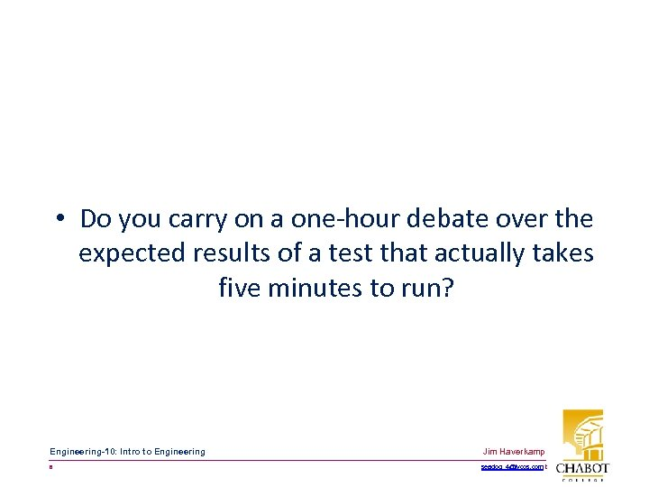 • Do you carry on a one-hour debate over the expected results of