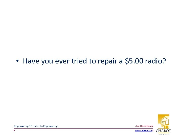 • Have you ever tried to repair a $5. 00 radio? Engineering-10: Intro