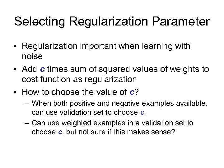 Selecting Regularization Parameter • Regularization important when learning with noise • Add c times