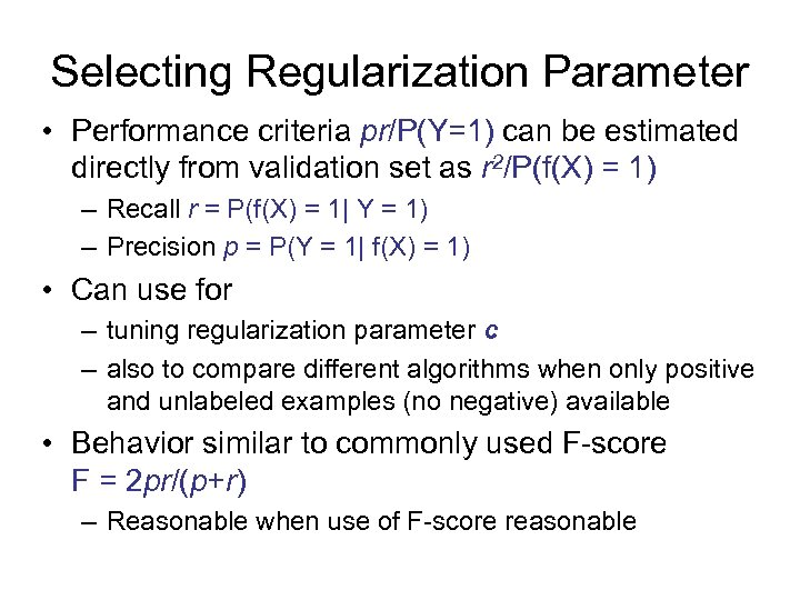 Selecting Regularization Parameter • Performance criteria pr/P(Y=1) can be estimated directly from validation set