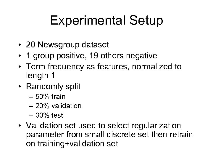 Experimental Setup • 20 Newsgroup dataset • 1 group positive, 19 others negative •