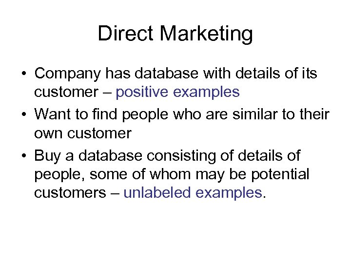Direct Marketing • Company has database with details of its customer – positive examples