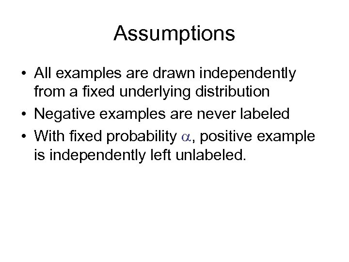 Assumptions • All examples are drawn independently from a fixed underlying distribution • Negative