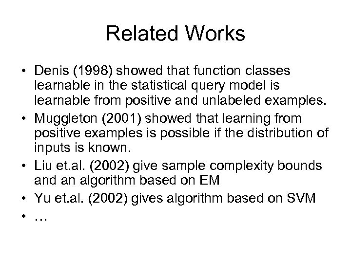 Related Works • Denis (1998) showed that function classes learnable in the statistical query