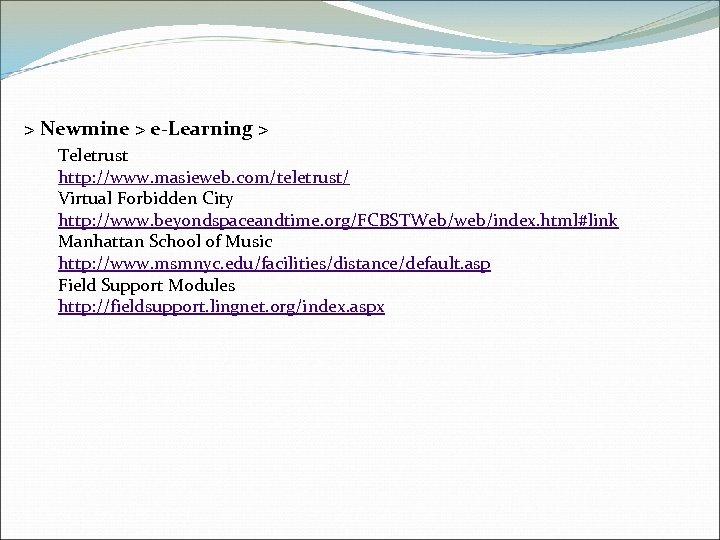> Newmine > e-Learning > Teletrust http: //www. masieweb. com/teletrust/ Virtual Forbidden City http: