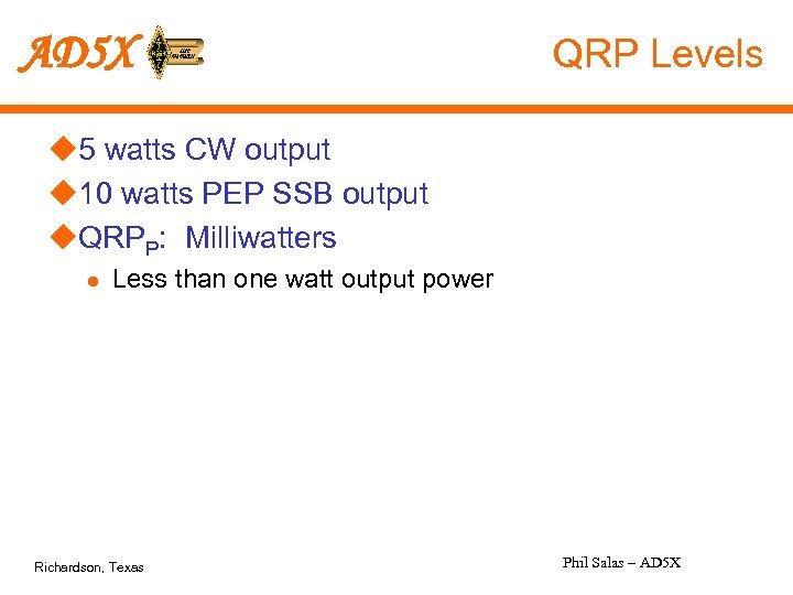 AD 5 X QRP Levels u 5 watts CW output u 10 watts PEP
