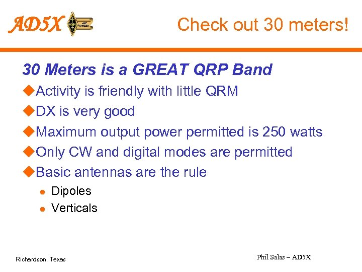 AD 5 X Check out 30 meters! 30 Meters is a GREAT QRP Band