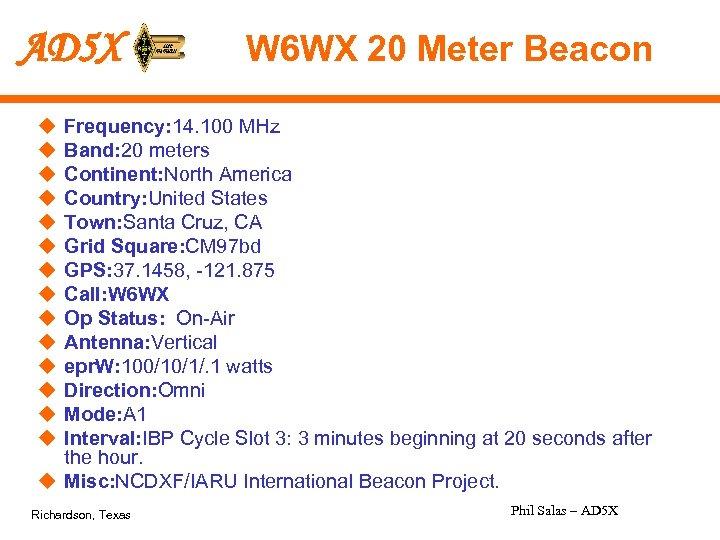 AD 5 X W 6 WX 20 Meter Beacon u u u u Frequency: