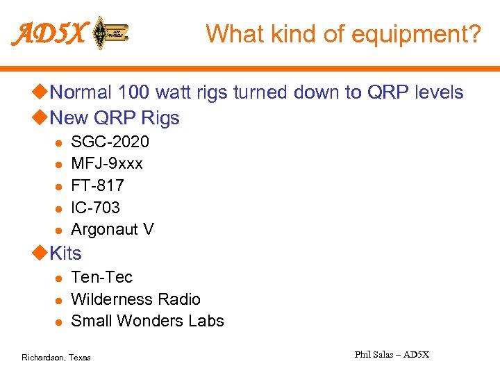 AD 5 X What kind of equipment? u. Normal 100 watt rigs turned down