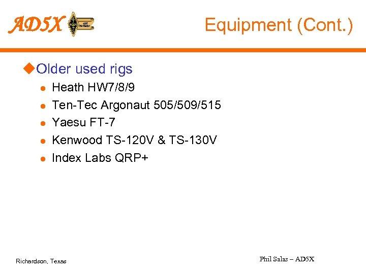 AD 5 X Equipment (Cont. ) u. Older used rigs l l l Heath