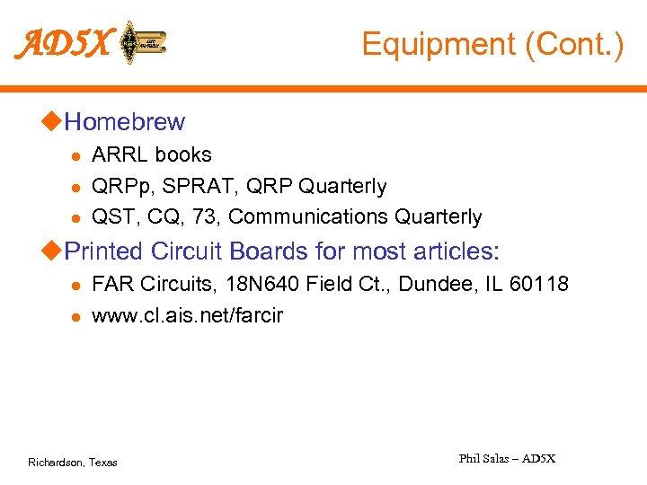 AD 5 X Equipment (Cont. ) u. Homebrew l l l ARRL books QRPp,