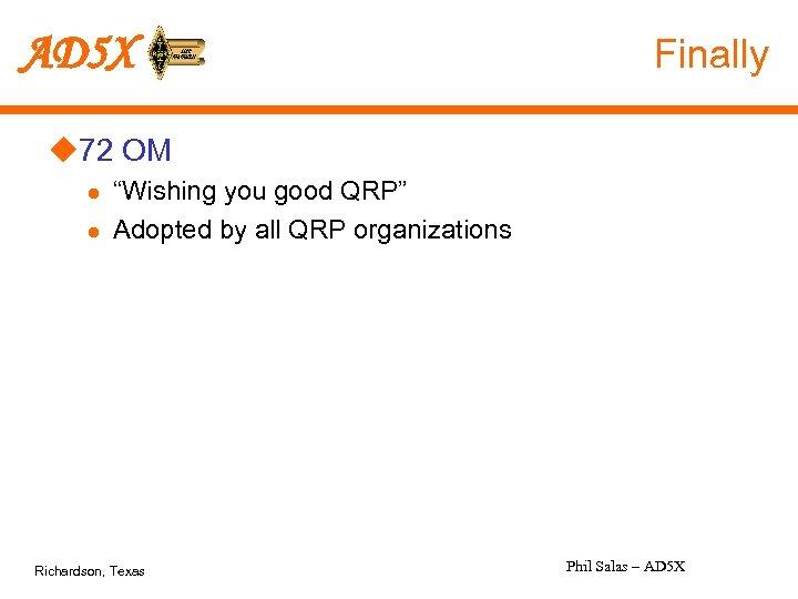 "AD 5 X Finally u 72 OM l l ""Wishing you good QRP"" Adopted"