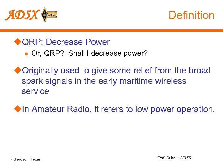 AD 5 X Definition u. QRP: Decrease Power l Or, QRP? : Shall I