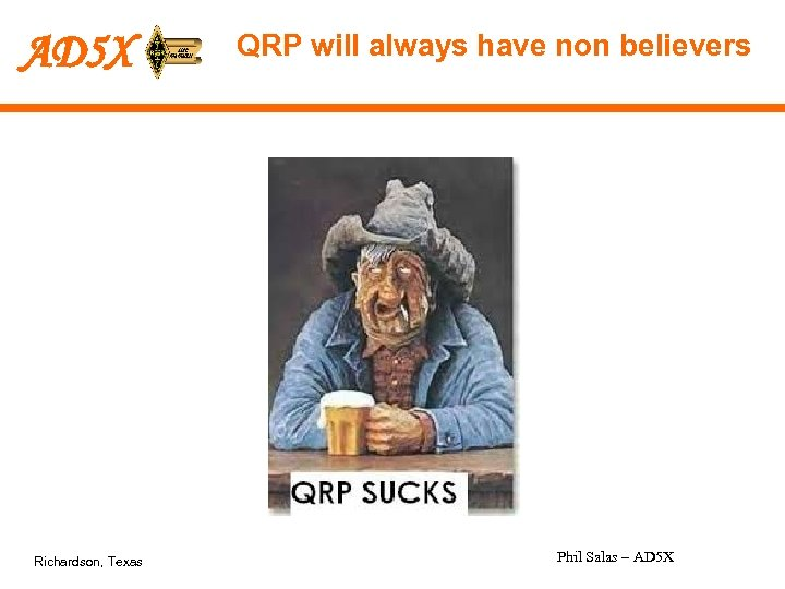 AD 5 X Richardson, Texas QRP will always have non believers Phil Salas –