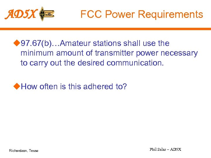 AD 5 X FCC Power Requirements u 97. 67(b)…Amateur stations shall use the minimum