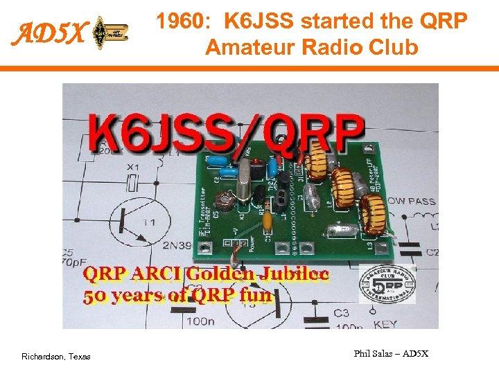 AD 5 X Richardson, Texas 1960: K 6 JSS started the QRP Amateur Radio