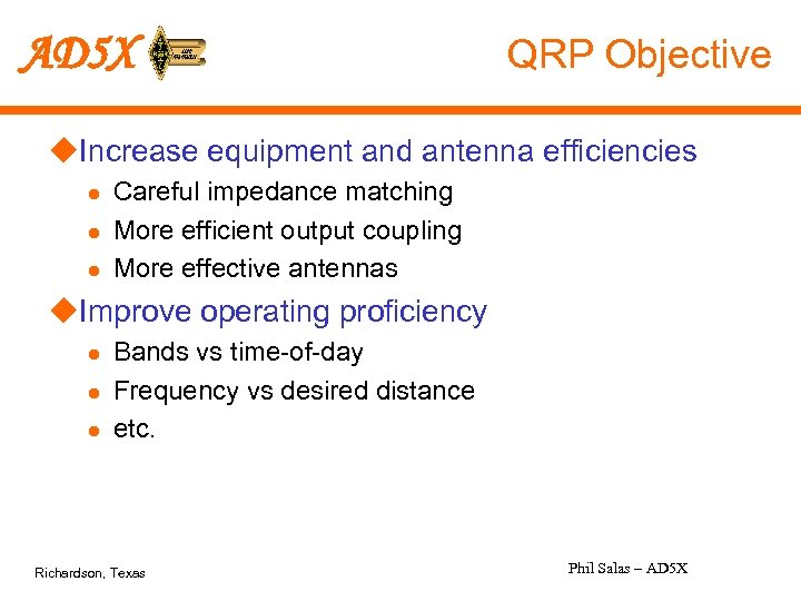 AD 5 X QRP Objective u. Increase equipment and antenna efficiencies l l l