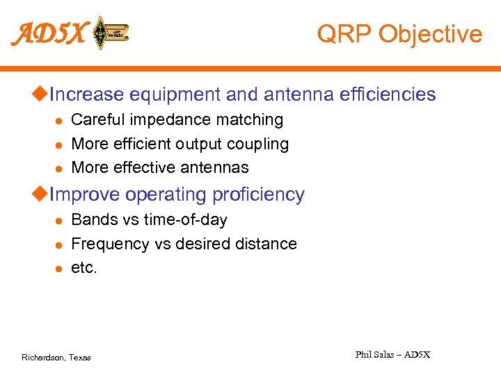 AD 5 X QRP Objective u. Increase equipment and antenna efficiencies l l l