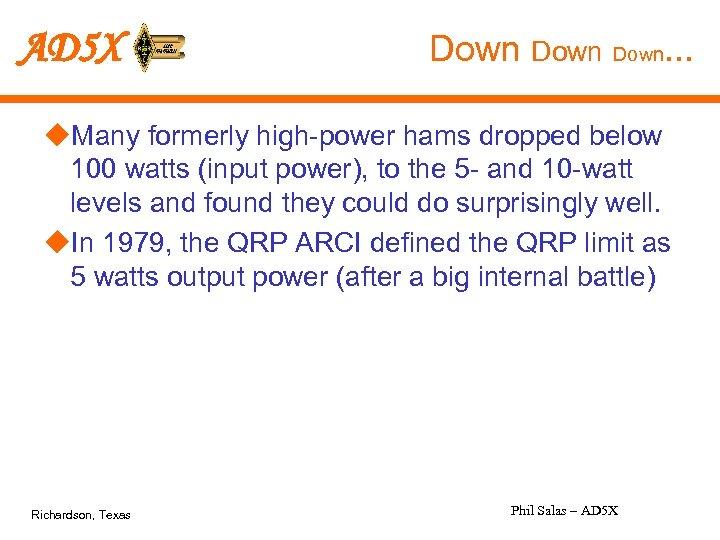 AD 5 X Down. . . u. Many formerly high-power hams dropped below 100