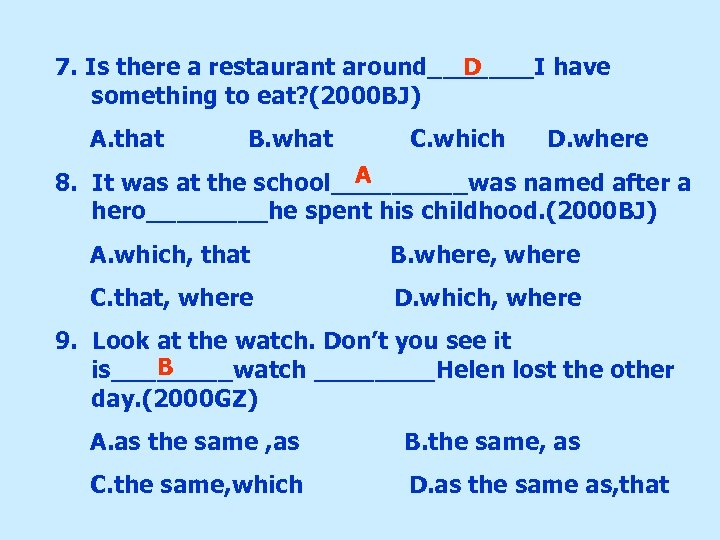 D 7. Is there a restaurant around_______I have something to eat? (2000 BJ) A.