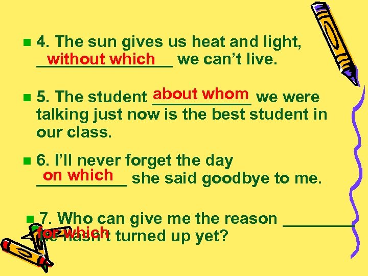 n n 4. The sun gives us heat and light, without which ________ we