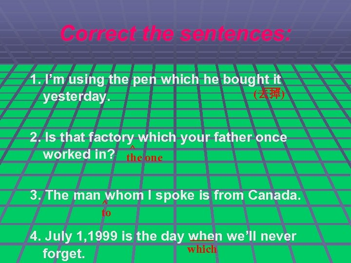Correct the sentences: 1. I'm using the pen which he bought it __ (去掉)