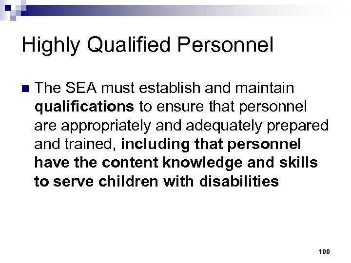 Highly Qualified Personnel n The SEA must establish and maintain qualifications to ensure that
