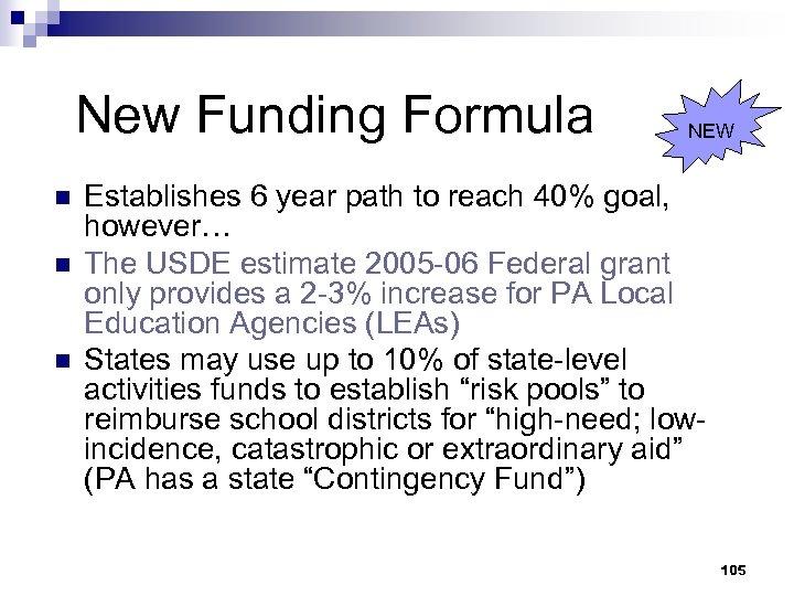 New Funding Formula n n n NEW Establishes 6 year path to reach 40%