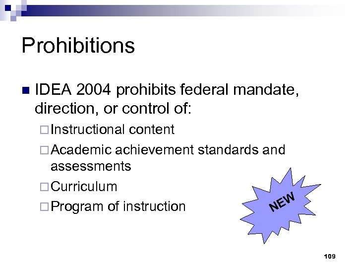 Prohibitions n IDEA 2004 prohibits federal mandate, direction, or control of: ¨ Instructional content