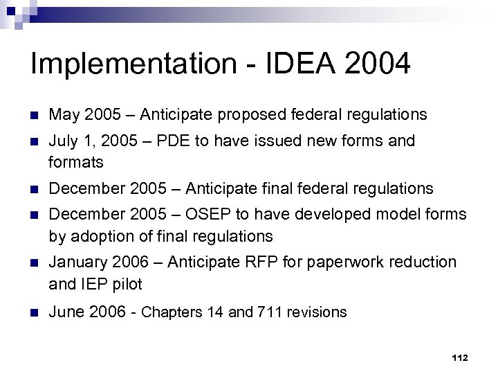 Implementation - IDEA 2004 n May 2005 – Anticipate proposed federal regulations n July