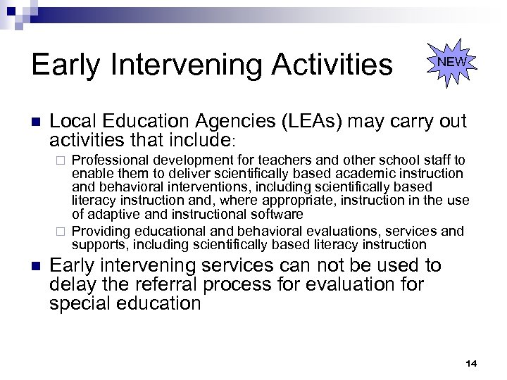 Early Intervening Activities n NEW Local Education Agencies (LEAs) may carry out activities that