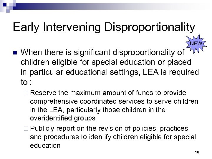 Early Intervening Disproportionality NEW n When there is significant disproportionality of children eligible for