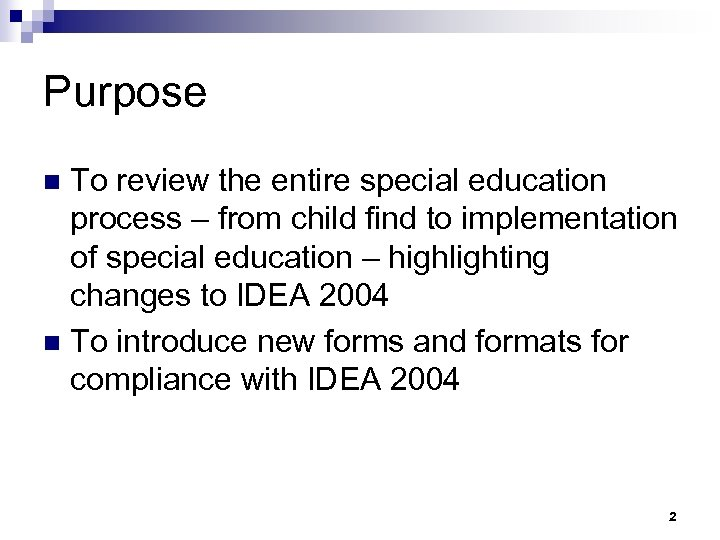 Purpose To review the entire special education process – from child find to implementation