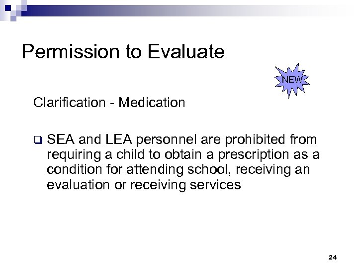 Permission to Evaluate NEW Clarification - Medication q SEA and LEA personnel are prohibited